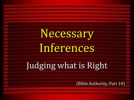Necessary Inferences Judging what is Right (Bible Authority, Part 10)