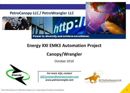 © 2010 PetroCanopy LLC / 2009 PetroWrangler LLC. All rights reserved. Proprietary and Confidential. 1 Energy XXI EMK3 Automation Project Canopy/Wrangler.