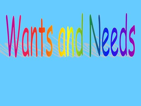 Wants are things people would like to have, such as… and toys. a CD player, a bicycle,