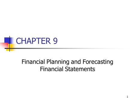 1 CHAPTER 9 Financial Planning and Forecasting Financial Statements.