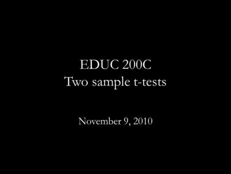 EDUC 200C Two sample t-tests November 9, 2010. Review : What are the following? Sampling Distribution Standard Error of the Mean Central Limit Theorem.