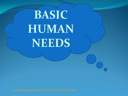BASIC HUMAN NEEDS www.powerpointpresentationon.blogspot.com.