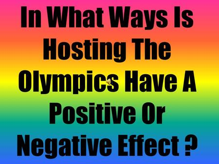 advantages and disadvantages of hosting the olympics Five reasons why your city won't want to host the olympic games.