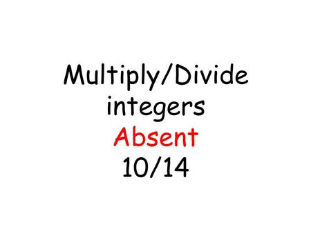 Multiply/Divide integers Absent 10/14. Example 1 Find the Product 1. 4(-6) 4(6) = 24 Solution How many negative signs does this problem have? there is.