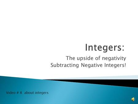 The upside of negativity Subtracting Negative Integers! Video # 8 about integers.