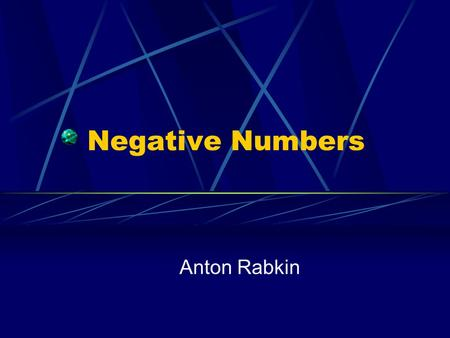 Negative Numbers Anton Rabkin. Negative Numbers A negative number is any number that is less than zeroless thanzero Negative numbers are usually written.