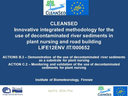 CLEANSED Innovative integrated methodology for the use of decontaminated river sediments in plant nursing and road building LIFE12ENV /IT/000652 ACTIONS.