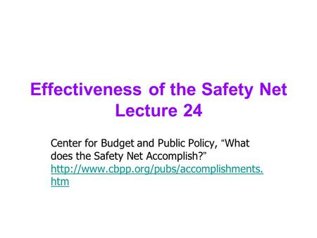 "Effectiveness of the Safety Net Lecture 24 Center for Budget and Public Policy, "" What does the Safety Net Accomplish? """