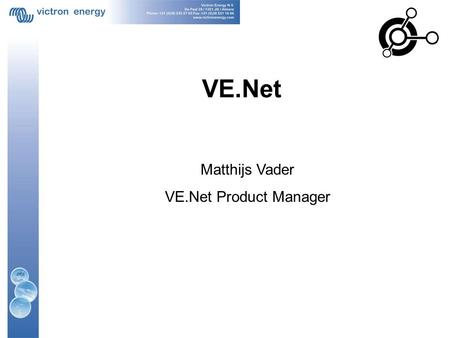 VE.Net Matthijs Vader VE.Net Product Manager. VE.Net Panel (VPN) Same size as Phoenix Multi Control Compatible with all VE.Net devices.