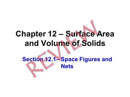 Chapter 12 – Surface Area and Volume of Solids Section 12.1– Space Figures and Nets.