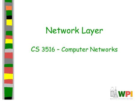 Network Layer CS 3516 – Computer Networks. Chapter 4: Network Layer Chapter goals: Understand principles behind network layer services: –network layer.