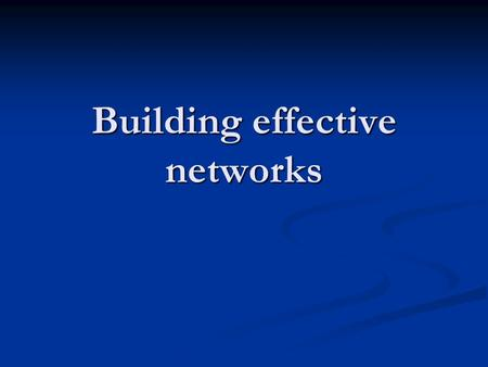 Building effective networks. In this session Consider the value of building networks with NGOs and other stakeholders. Learn how to develop effective.