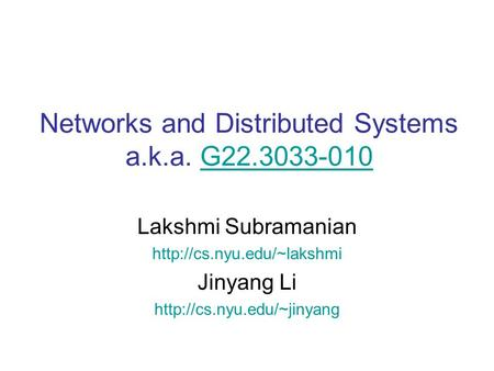 Networks and Distributed Systems a.k.a. G22.3033-010G22.3033-010 Lakshmi Subramanian  Jinyang Li