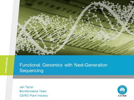 Functional Genomics with Next-Generation Sequencing Jen Taylor Bioinformatics Team CSIRO Plant Industry.