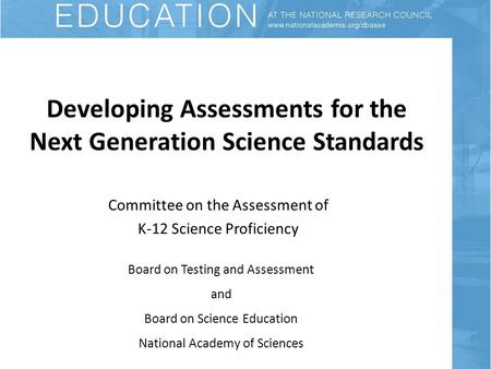 Developing Assessments for the Next Generation Science Standards Committee on the Assessment of K-12 Science Proficiency Board on Testing and Assessment.
