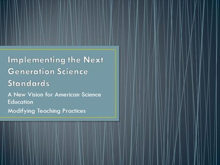 A New Vision for American Science Education Modifying Teaching Practices.