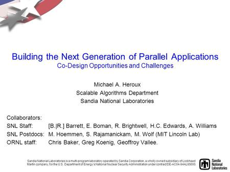 Building the Next Generation of Parallel Applications Co-Design Opportunities and Challenges Michael A. Heroux Scalable Algorithms Department Sandia National.