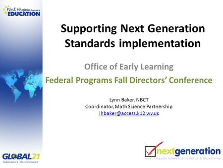 Supporting Next Generation Standards implementation Office of Early Learning Federal Programs Fall Directors' Conference Lynn Baker, NBCT Coordinator,