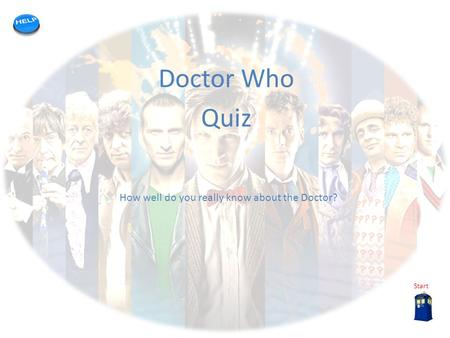 My quiz template Doctor Who Quiz Start How well do you really know about the Doctor?