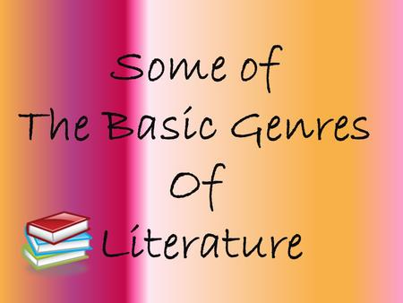 Some of The Basic Genres Of Literature So, rather than listen to me talk today you are going to use this tool to learn about different types of Literary.