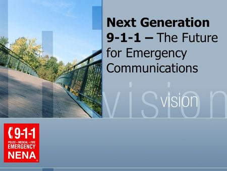 Next Generation 9-1-1 – The Future for Emergency Communications.