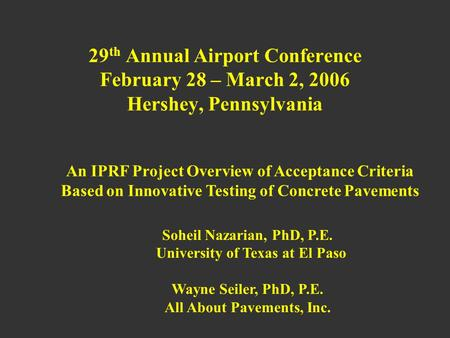 29 th Annual Airport Conference February 28 – March 2, 2006 Hershey, Pennsylvania An IPRF Project Overview of Acceptance Criteria Based on Innovative Testing.