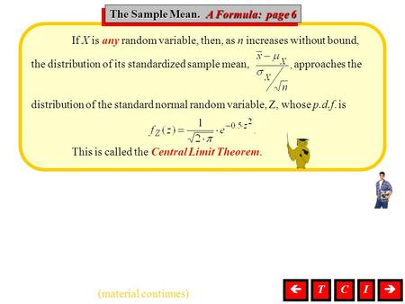 Sample Mean, A Formula If X is any random variable, then, as n increases without bound, the distribution of its standardized sample mean, approaches the.