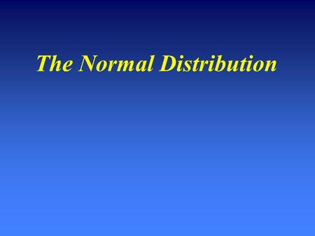 The Normal Distribution. The Distribution The Standard Normal Distribution We simply transform all X values to have a mean = 0 and a standard deviation.