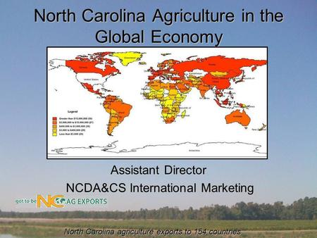 North Carolina Agriculture in the Global Economy Peter Thornton Assistant Director NCDA&CS International Marketing NCDA&CS International Marketing North.