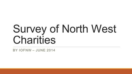 Survey of North West Charities BY IOFNW – JUNE 2014.