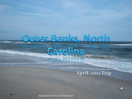 Stephanie Aud CIS 1010 Final Project USS North Carolina Aquarium Carolina Beach Stephanie Aud CIS 1010 Final Project.