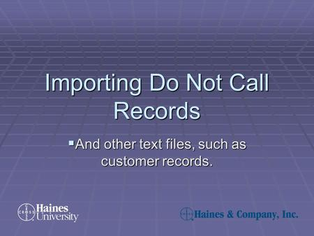 Importing Do Not Call Records  And other text files, such as customer records.