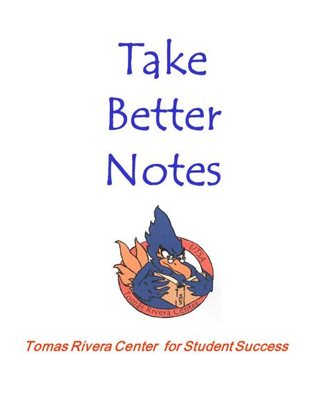 Take Better Notes Tomas Rivera Center for Student Success.