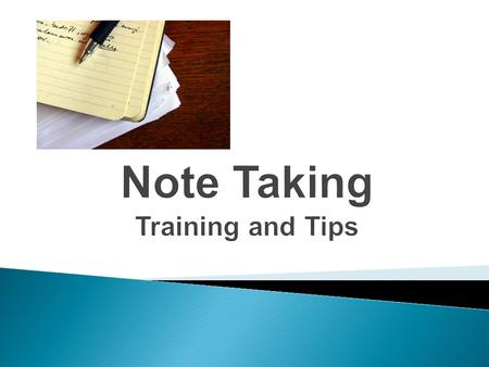 At the conclusion of this presentation, you will… important.  Understand why note taking is important.  Have some viable options for taking notes in.