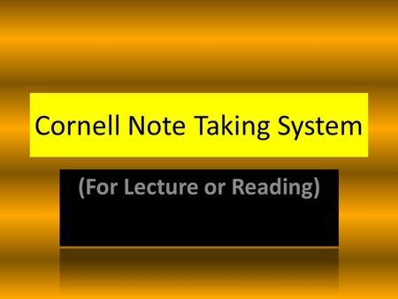 Cornell Note Taking System. Reasons for Developing Effective Note Taking Techniques.