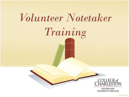 Volunteer Notetaker Training. Thank You for Volunteering to be a Notetaker for a student with a disability!