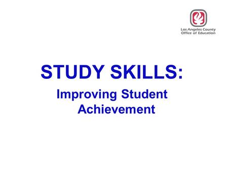 STUDY SKILLS: Improving Student Achievement. Time Management Goal Setting Listening Skills Note taking Skills Using a Textbook Memory Skills When, Where.