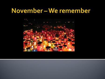 November – We remember.
