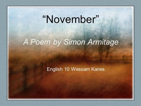 """November"" A Poem by Simon Armitage English 10 Wessam Kanes."