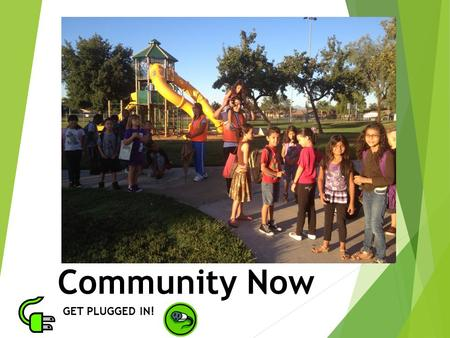 Community Now GET PLUGGED IN!. Student Involvement We help our students get involved in the community by providing ways to volunteer their time for others.