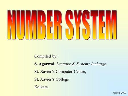 Compiled by : S. Agarwal, Lecturer & Systems Incharge St. Xavier's Computer Centre, St. Xavier's College Kolkata. March-2003.
