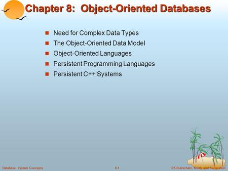 ©Silberschatz, Korth and Sudarshan8.1Database System Concepts Chapter 8: Object-Oriented Databases Need for Complex Data Types The Object-Oriented Data.