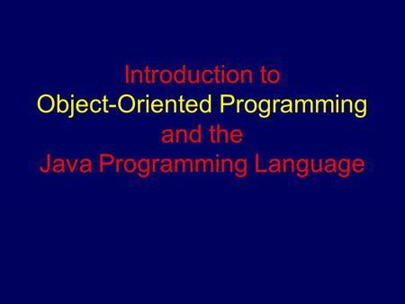 Introduction to Object-Oriented Programming and the Java Programming Language.