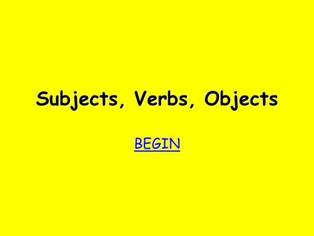Subjects, Verbs, Objects BEGIN bother! Try again Try again.