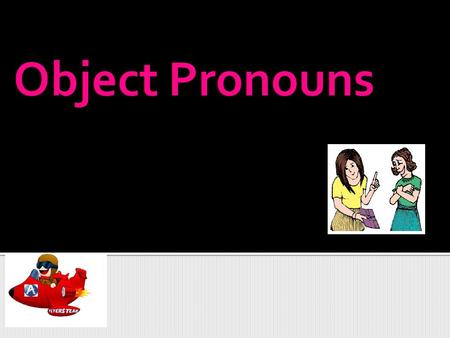 Object Pronouns.