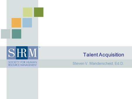 Talent Acquisition Steven V. Manderscheid, Ed.D..