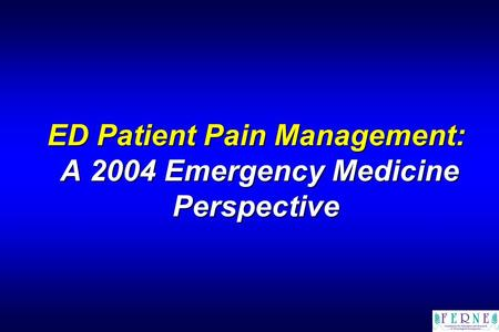 ED Patient Pain Management: A 2004 Emergency Medicine Perspective.