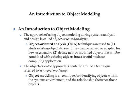 An Introduction to Object Modeling  An Introduction to Object Modeling  The approach of using object modeling during systems analysis and design is called.