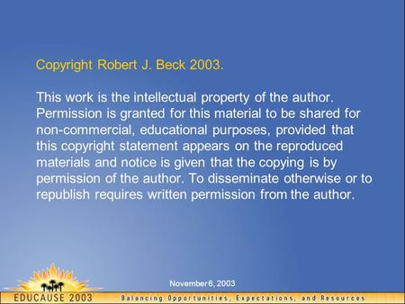 November 6, 2003 Copyright Robert J. Beck 2003. This work is the intellectual property of the author. Permission is granted for this material to be shared.