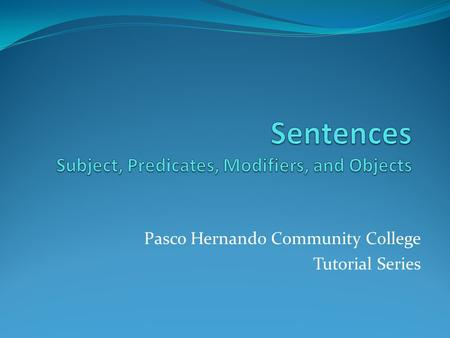 Sentences Subject, Predicates, Modifiers, and Objects